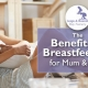 The Benefits of Breastfeeding for Mum & Baby